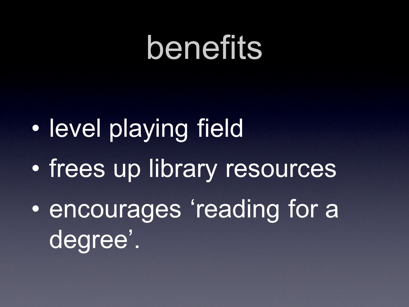 benefits level playing field frees up library resources encourages 'reading for a degree'.