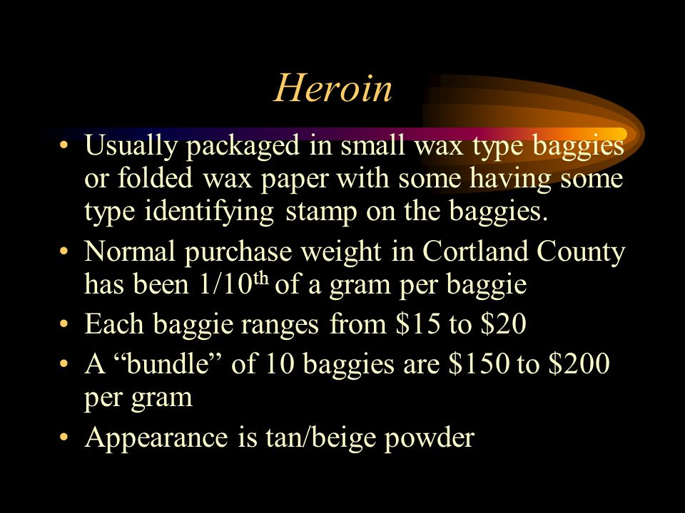 Heroin Usually packaged in small wax type baggies or folded wax paper with some having some type identifying stamp on the baggies.