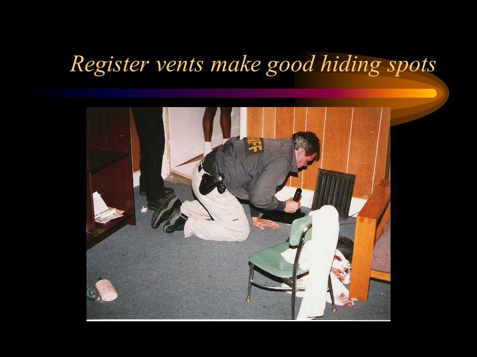 Register vents make good hiding spots