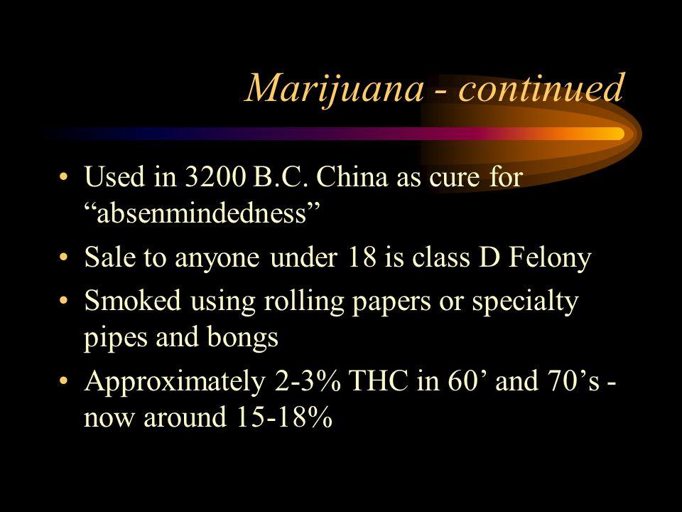 Marijuana - continued Used in 3200 B.C.