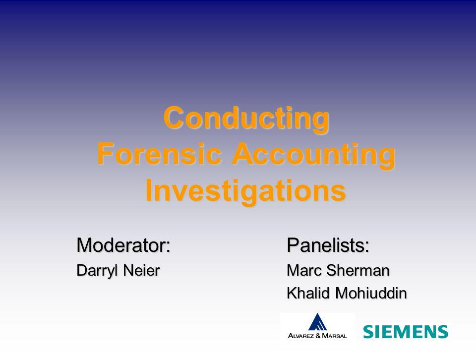 Conducting Forensic Accounting Investigations Panelists: Marc Sherman Khalid Mohiuddin Moderator: Darryl Neier