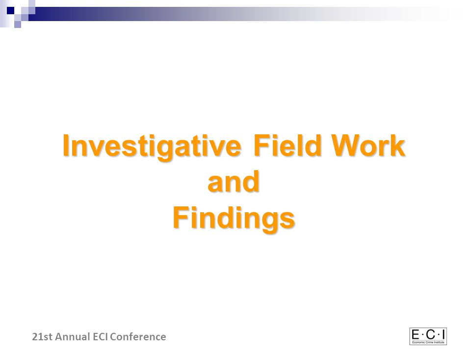 21st Annual ECI Conference Investigative Field Work and Findings