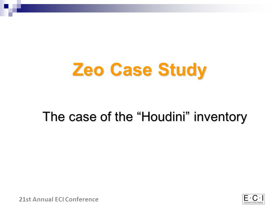 21st Annual ECI Conference Zeo Case Study The case of the Houdini inventory