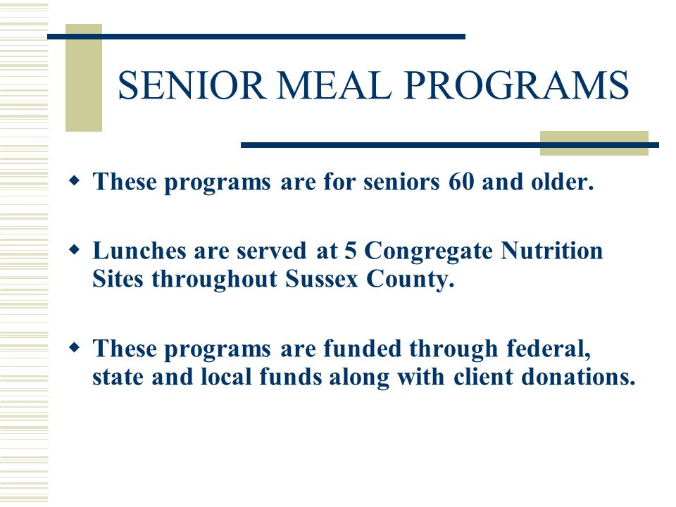 SENIOR MEAL PROGRAMS  These programs are for seniors 60 and older.