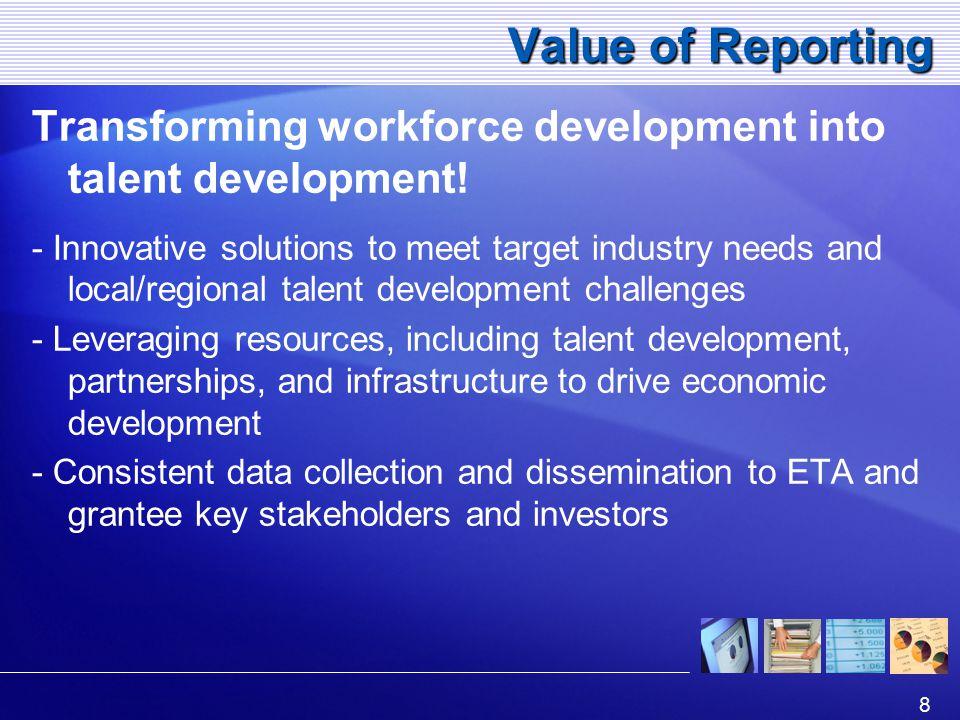8 Value of Reporting Transforming workforce development into talent development.