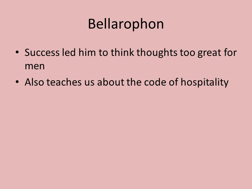 Bellarophon Success led him to think thoughts too great for men Also teaches us about the code of hospitality