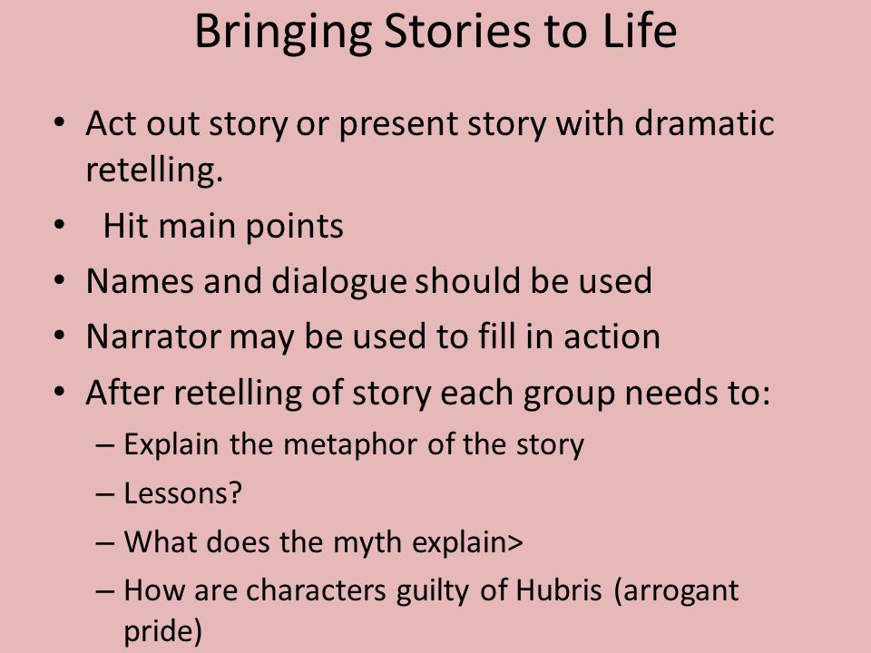 Bringing Stories to Life Act out story or present story with dramatic retelling.