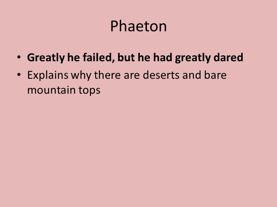 Phaeton Greatly he failed, but he had greatly dared Explains why there are deserts and bare mountain tops