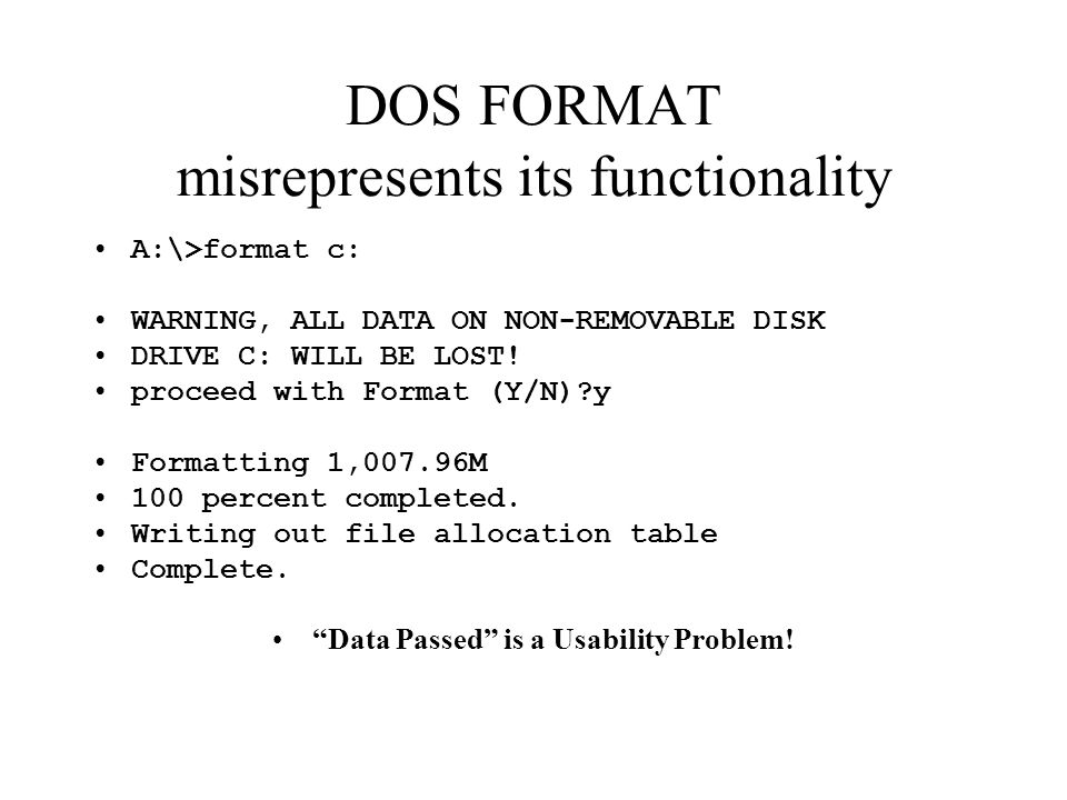 DOS FORMAT misrepresents its functionality A:\>format c: WARNING, ALL DATA ON NON-REMOVABLE DISK DRIVE C: WILL BE LOST.