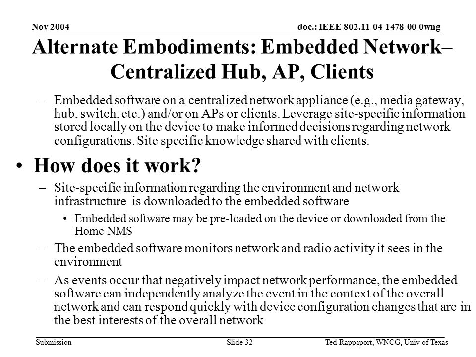 doc.: IEEE 802.11-04-1478-00-0wng Submission Nov 2004 Ted Rappaport, WNCG, Univ of TexasSlide 32 –Embedded software on a centralized network appliance (e.g., media gateway, hub, switch, etc.) and/or on APs or clients.