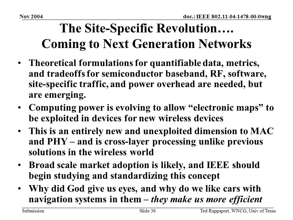 doc.: IEEE 802.11-04-1478-00-0wng Submission Nov 2004 Ted Rappaport, WNCG, Univ of TexasSlide 37 References [Ch04] Jeremy Chen, Site Specific Network Throughput modeling, M.S.