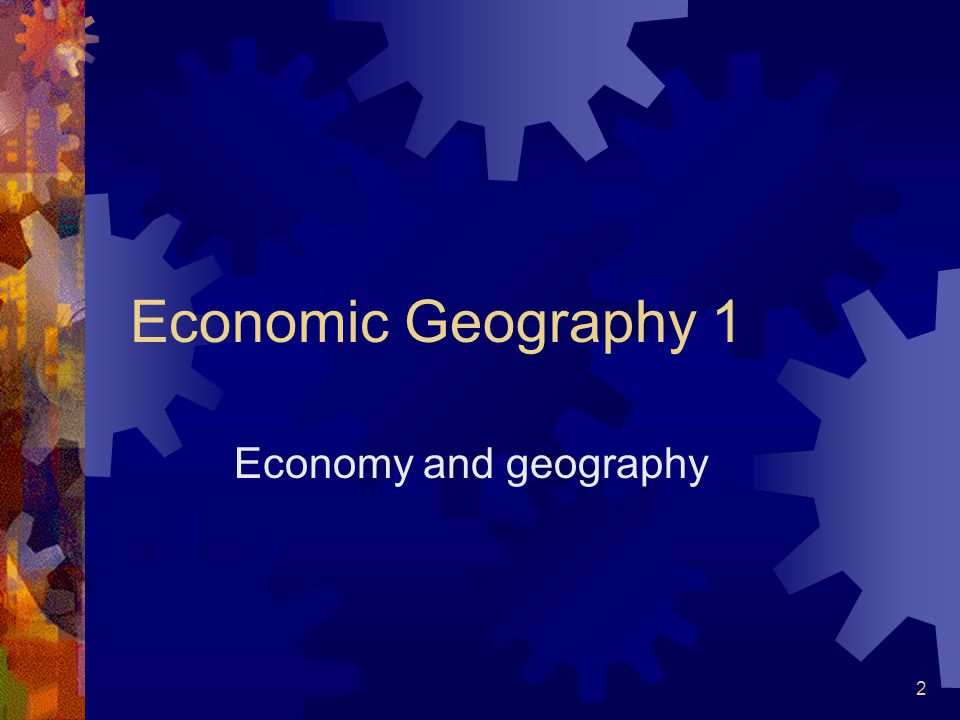 2 Economic Geography 1 Economy and geography