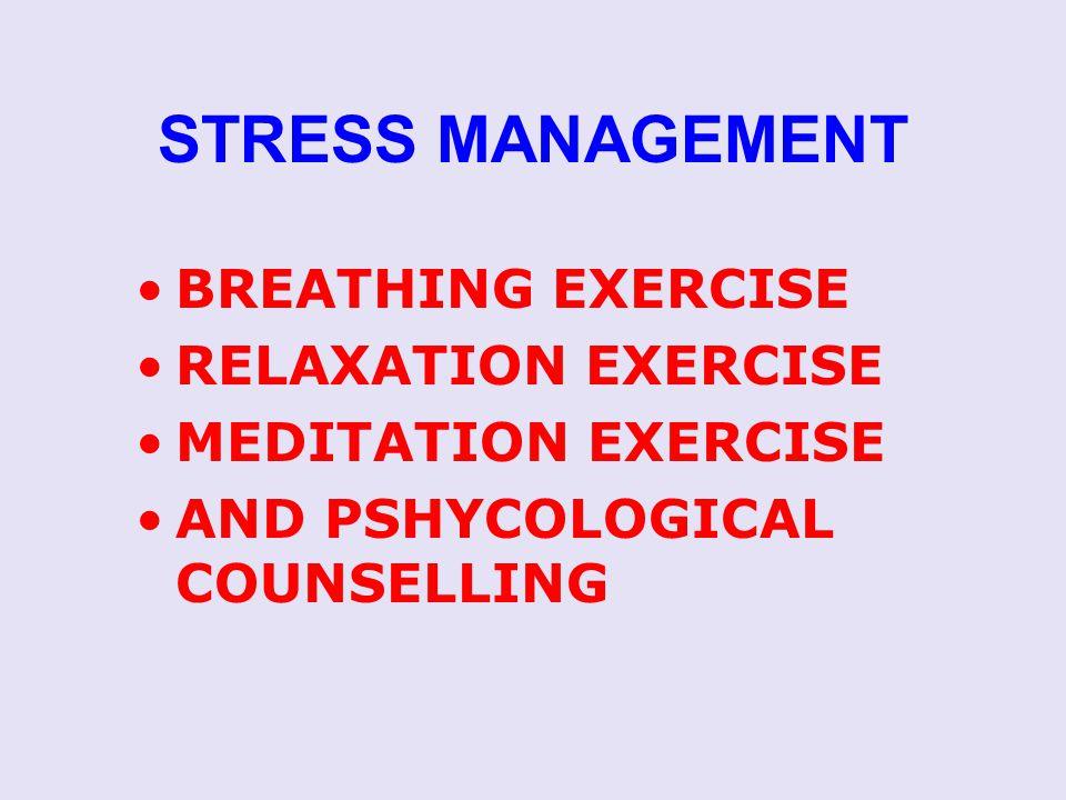 STRESS MANAGEMENT BREATHING EXERCISE RELAXATION EXERCISE MEDITATION EXERCISE AND PSHYCOLOGICAL COUNSELLING
