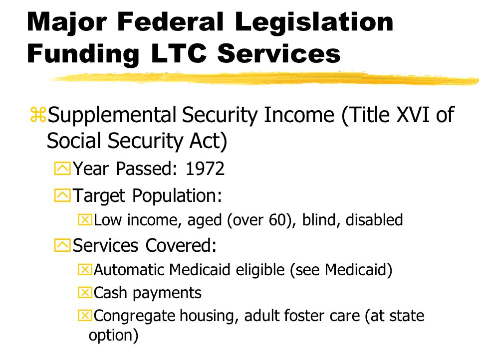 zSupplemental Security Income (Title XVI of Social Security Act) yYear Passed: 1972 yTarget Population: xLow income, aged (over 60), blind, disabled y