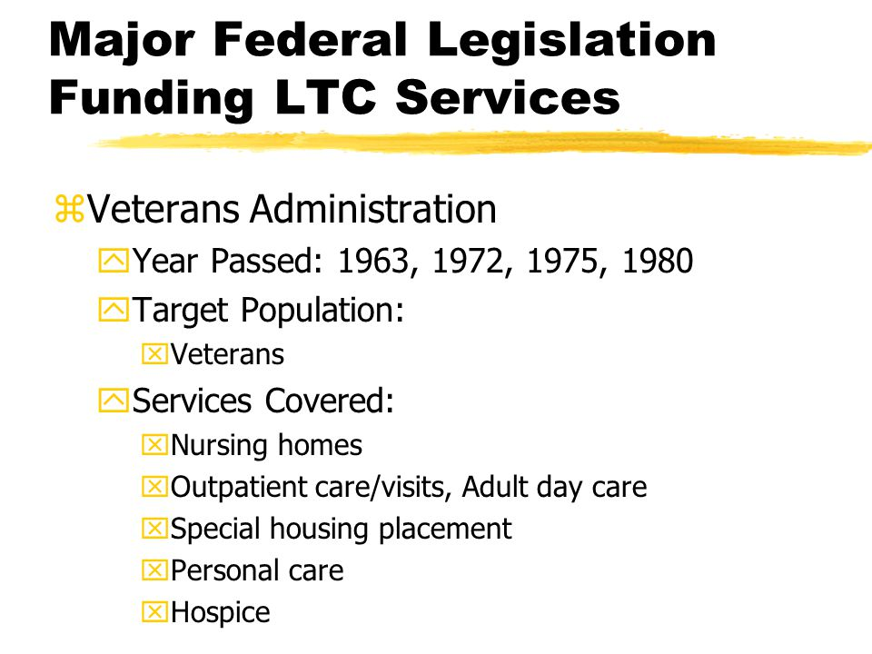 zVeterans Administration yYear Passed: 1963, 1972, 1975, 1980 yTarget Population: xVeterans yServices Covered: xNursing homes xOutpatient care/visits,