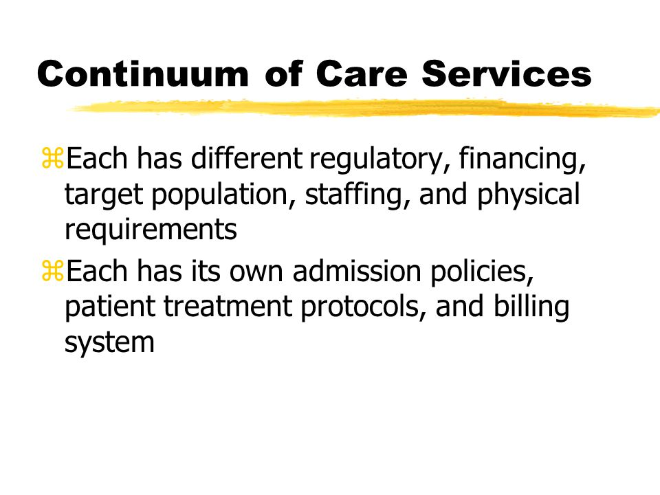 zEach has different regulatory, financing, target population, staffing, and physical requirements zEach has its own admission policies, patient treatm