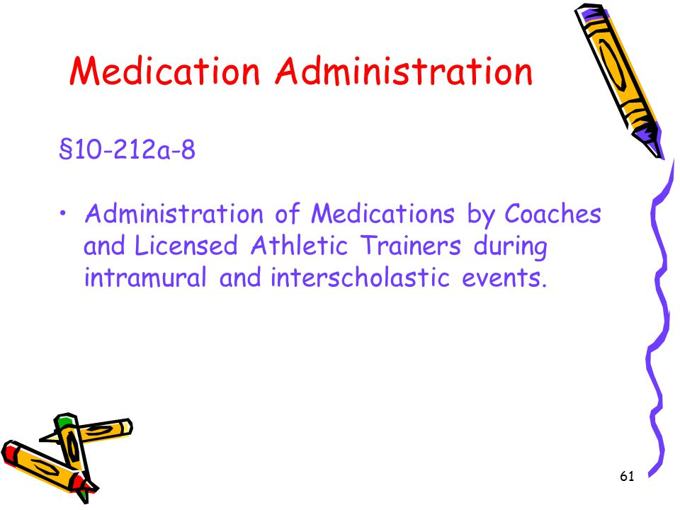 61 Medication Administration §10-212a-8 Administration of Medications by Coaches and Licensed Athletic Trainers during intramural and interscholastic events.