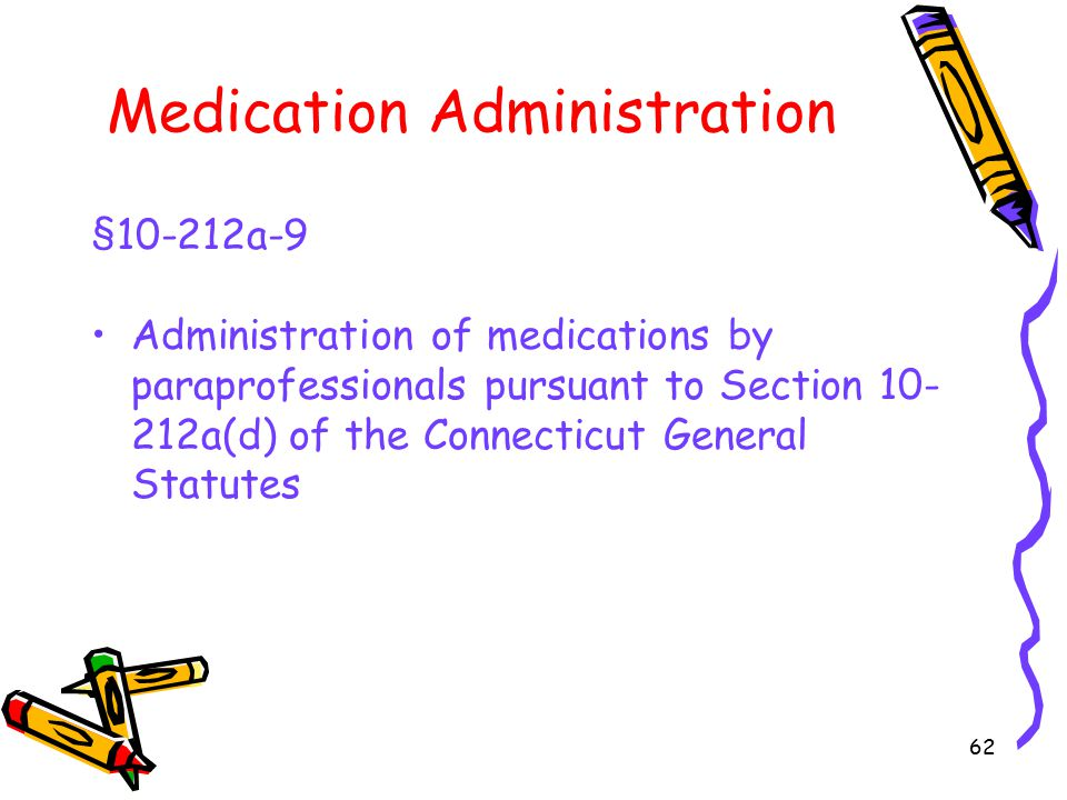 62 Medication Administration §10-212a-9 Administration of medications by paraprofessionals pursuant to Section 10- 212a(d) of the Connecticut General Statutes