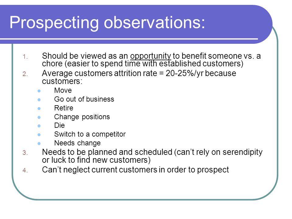 Prospecting observations: 1. Should be viewed as an opportunity to benefit someone vs.