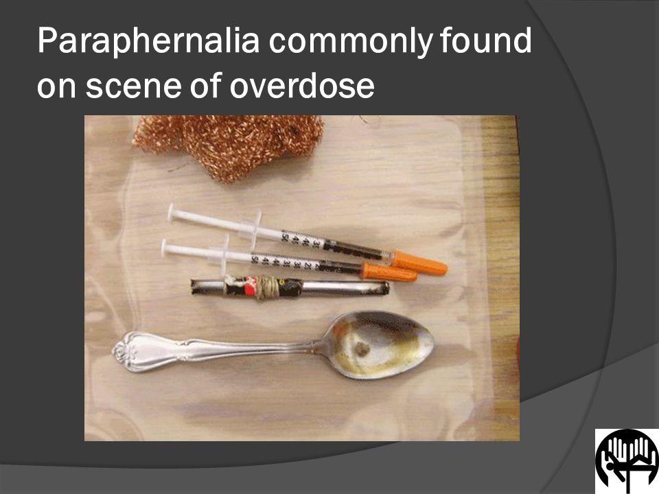 Paraphernalia commonly found on scene of overdose