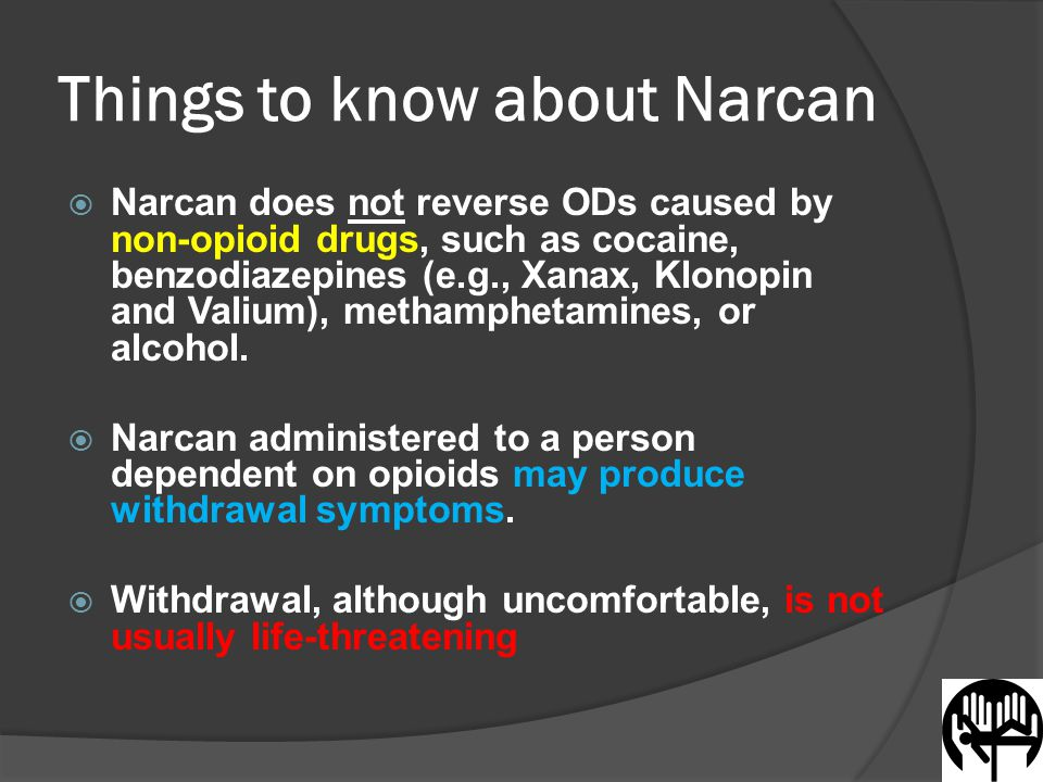 Things to know about Narcan  Narcan does not reverse ODs caused by non-opioid drugs, such as cocaine, benzodiazepines (e.g., Xanax, Klonopin and Valium), methamphetamines, or alcohol.