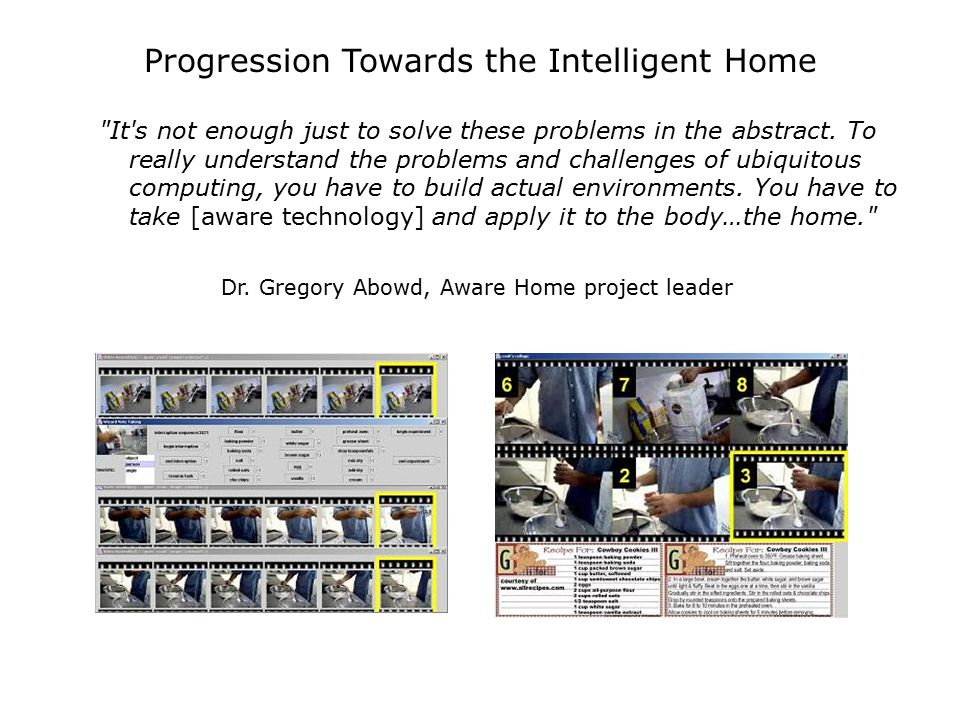 Progression Towards the Intelligent Home It s not enough just to solve these problems in the abstract.