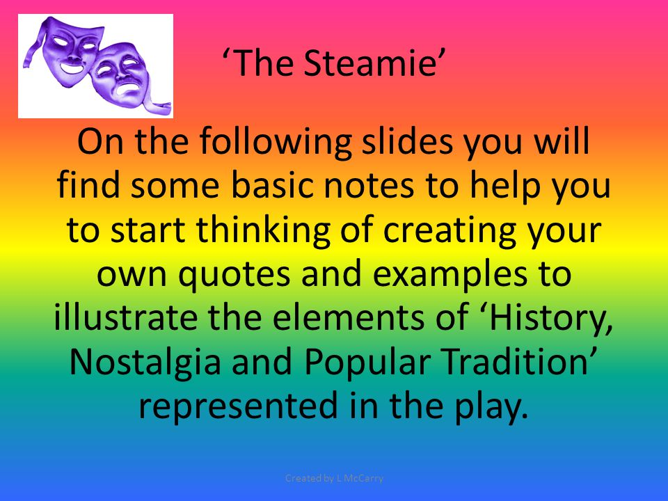 'The Steamie' On the following slides you will find some basic notes to help you to start thinking of creating your own quotes and examples to illustr