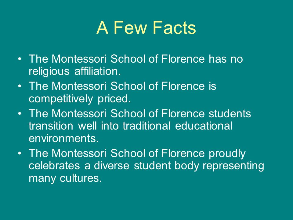 A Few Facts The Montessori School of Florence has no religious affiliation.