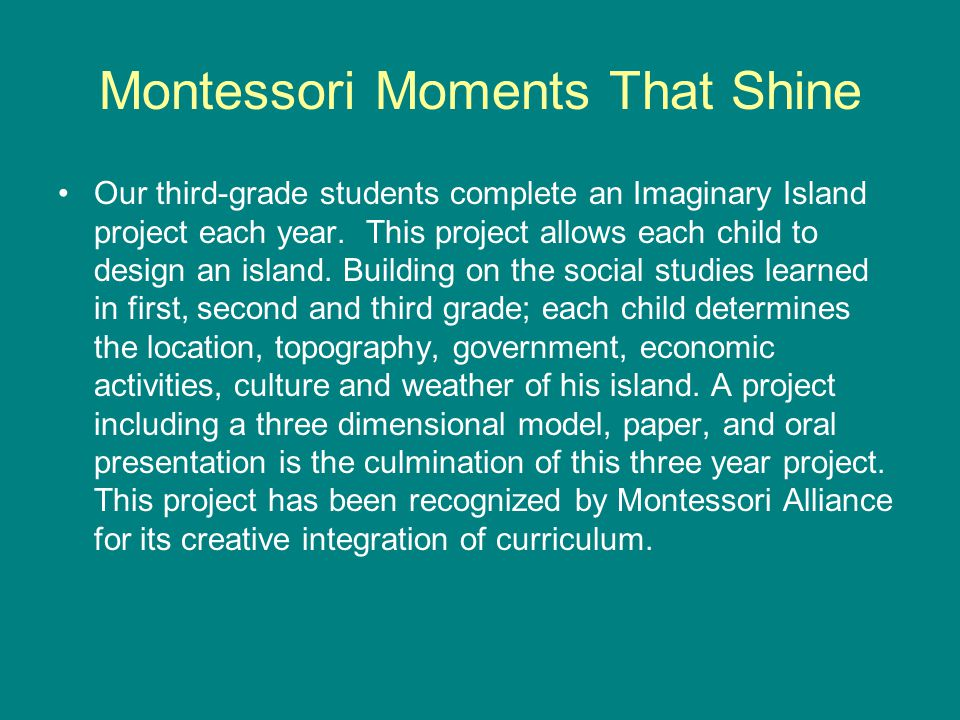 Montessori Moments That Shine Our third-grade students complete an Imaginary Island project each year.