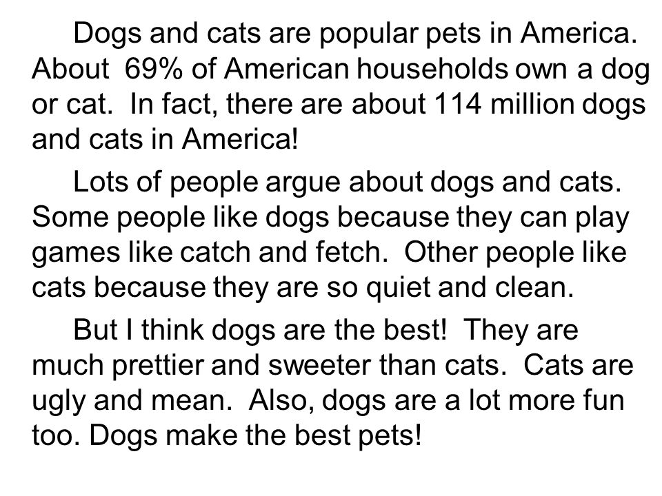Dogs and cats are popular pets in America. About 69% of American households own a dog or cat.
