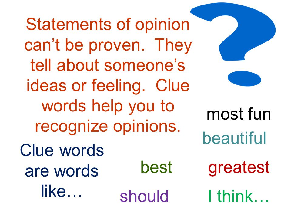 Statements of opinion can't be proven. They tell about someone's ideas or feeling.