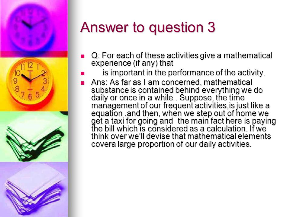 Answer to question 3 Q: For each of these activities give a mathematical experience (if any) that Q: For each of these activities give a mathematical experience (if any) that is important in the performance of the activity.