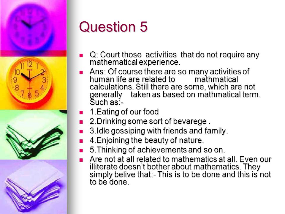 Question 5 Q: Court those activities that do not require any mathematical experience.