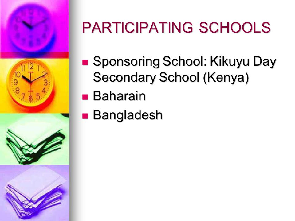 PARTICIPATING SCHOOLS Sponsoring School: Kikuyu Day Secondary School (Kenya) Sponsoring School: Kikuyu Day Secondary School (Kenya) Baharain Baharain Bangladesh Bangladesh