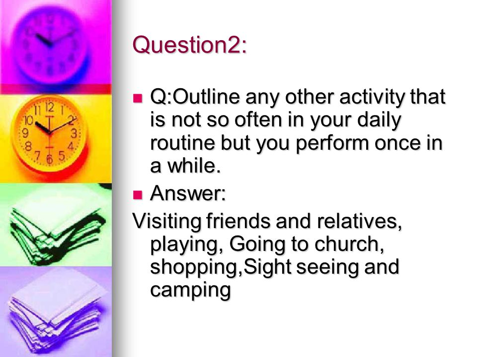 Answers From Bahrain (1) 1) Outline your daily routine for a normal day e.g outline the activities that you engage in a day.