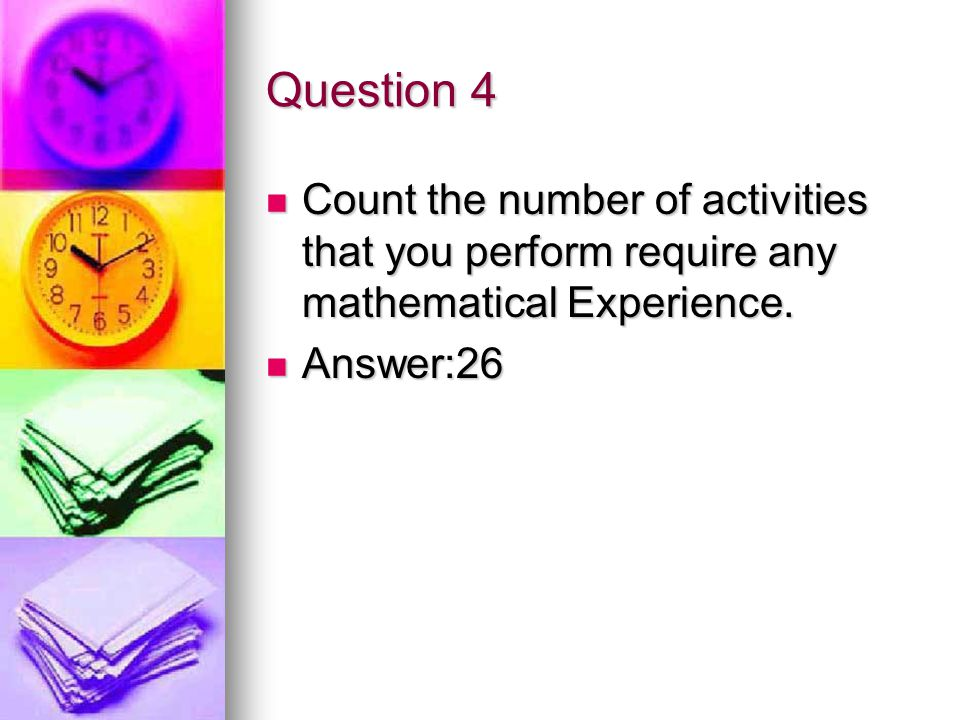 Question 5 Count those activities that do not require any mathematical experience.