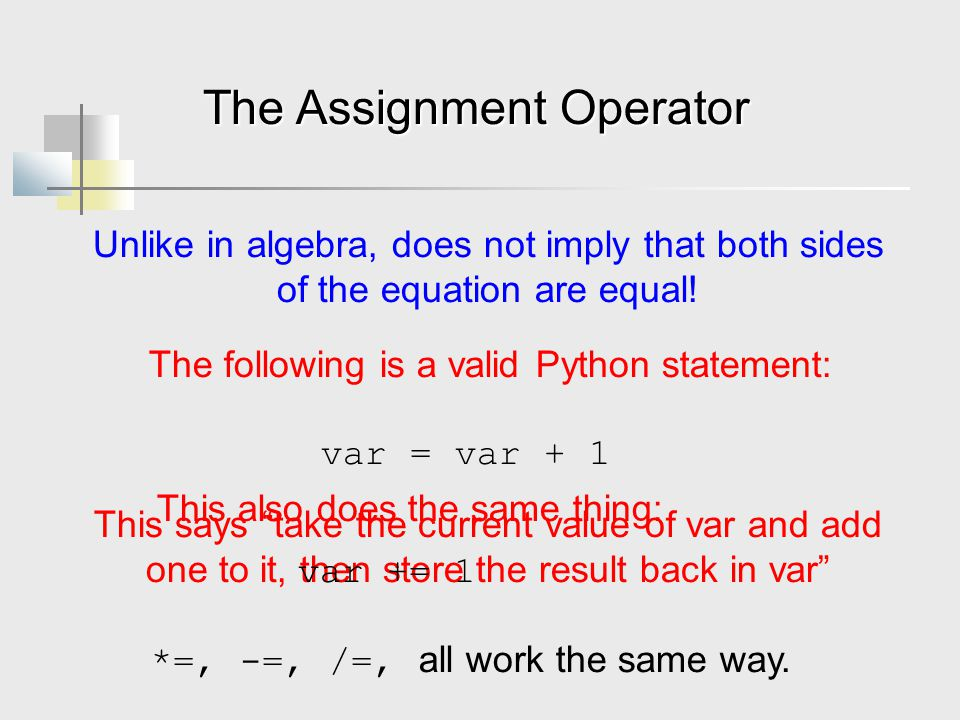 The Assignment Operator Unlike in algebra, does not imply that both sides of the equation are equal.