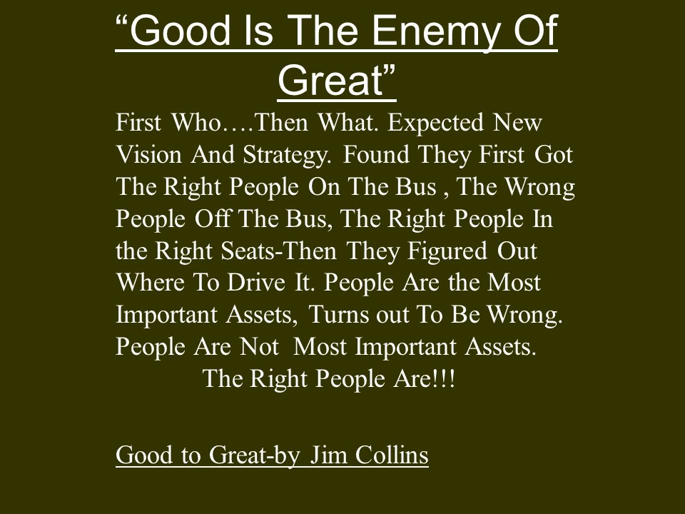 Good Is The Enemy Of Great First Who….Then What.