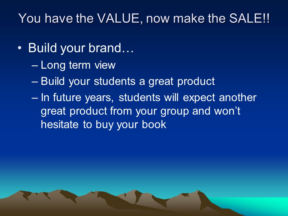 You have the VALUE, now make the SALE!.