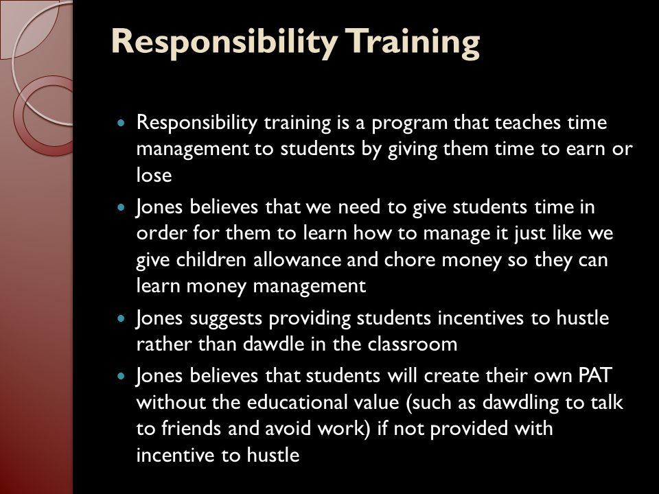 Responsibility Training Responsibility training is a program that teaches time management to students by giving them time to earn or lose Jones believ