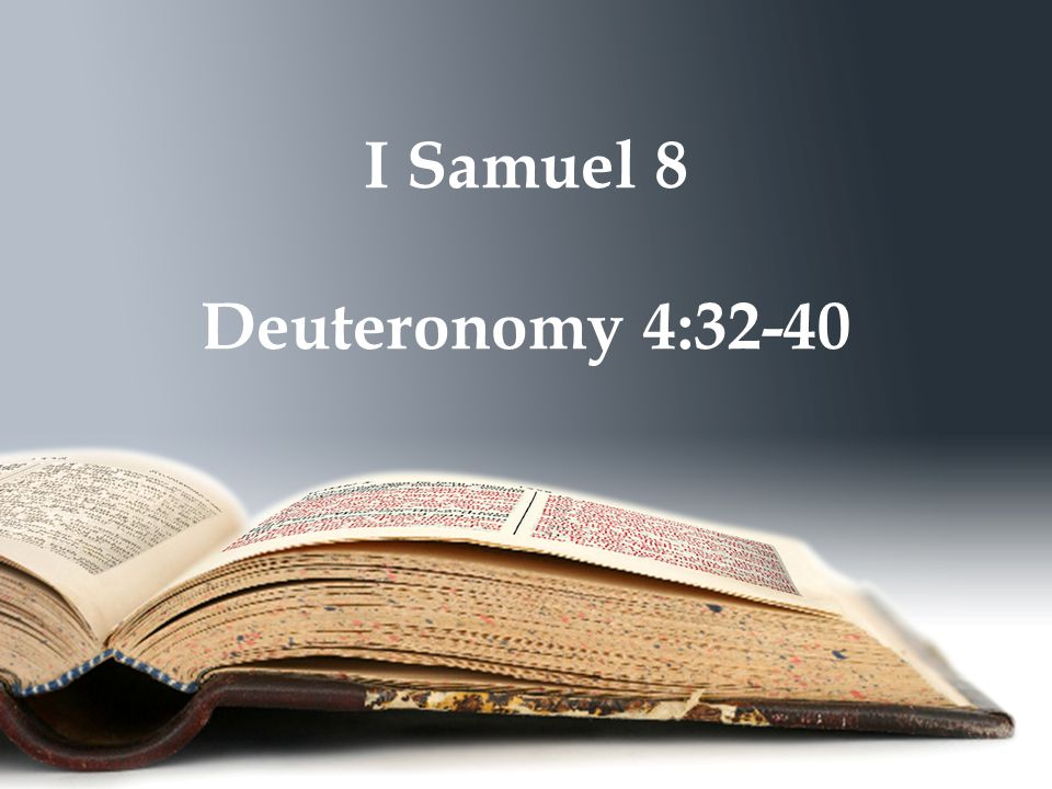 I Samuel 8 Deuteronomy 4:32-40