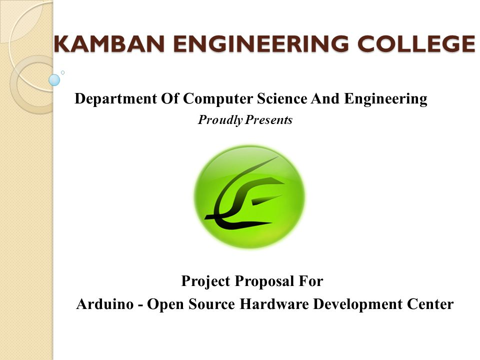 KAMBAN ENGINEERING COLLEGE Department Of Computer Science And Engineering Proudly Presents Project Proposal For Arduino - Open Source Hardware Development Center