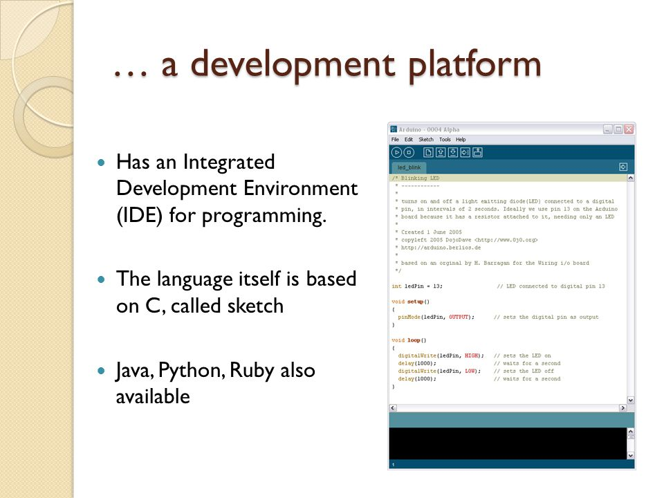 … a development platform Has an Integrated Development Environment (IDE) for programming.