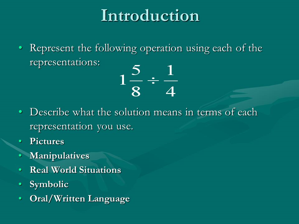 Introduction Represent the following operation using each of the representations:Represent the following operation using each of the representations: Describe what the solution means in terms of each representation you use.Describe what the solution means in terms of each representation you use.