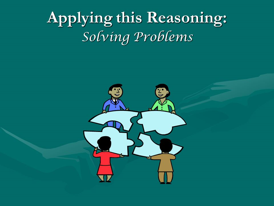 Applying this Reasoning: Solving Problems