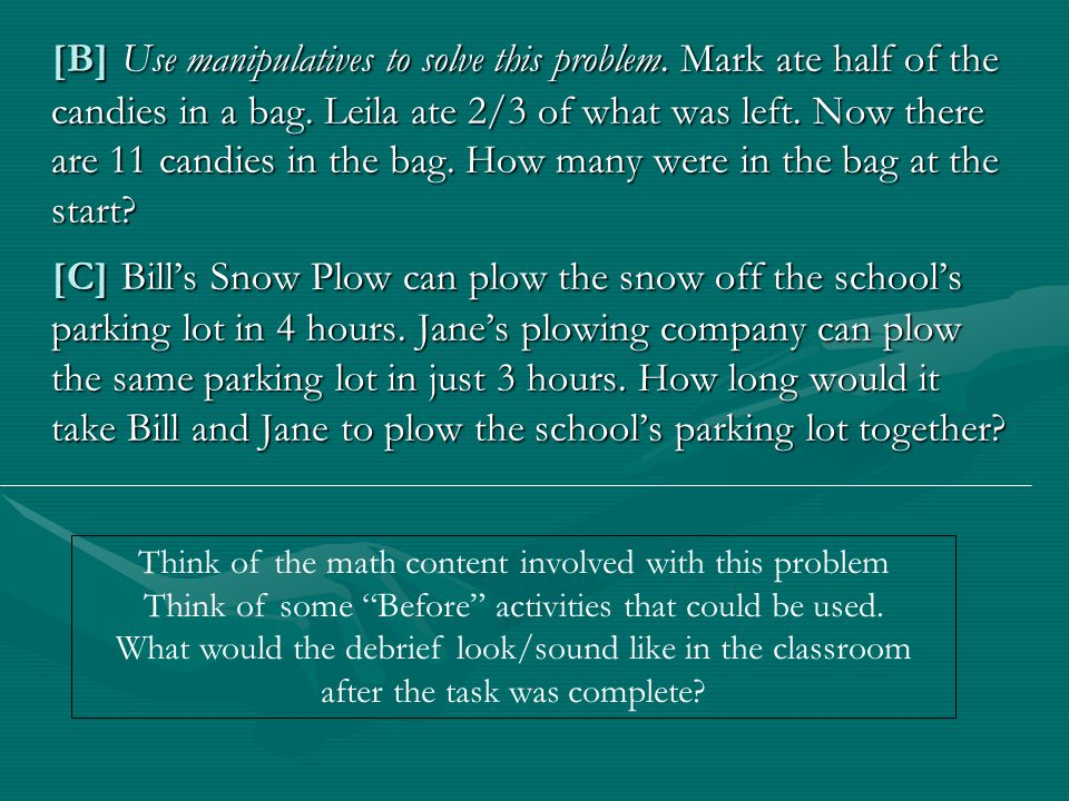 [B] Use manipulatives to solve this problem. Mark ate half of the candies in a bag.