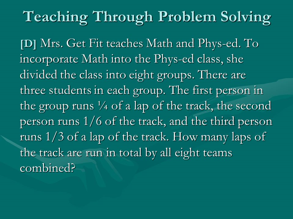 Teaching Through Problem Solving [D] Mrs. Get Fit teaches Math and Phys-ed.