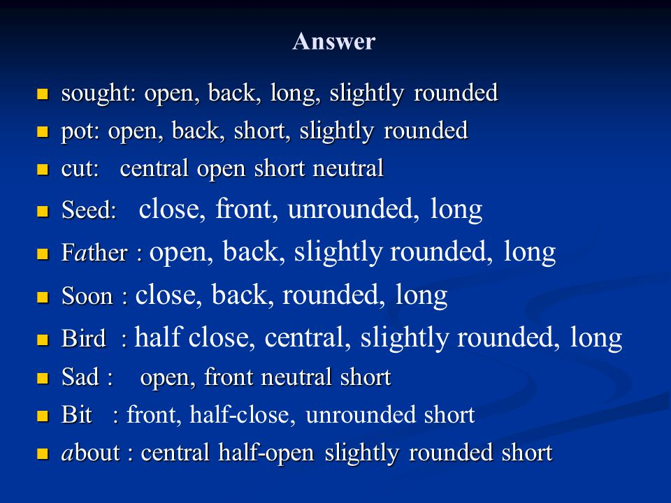 Answer sought: open, back, long, slightly rounded pot: open, back, short, slightly rounded cut: central open short neutral Seed: close, front, unround
