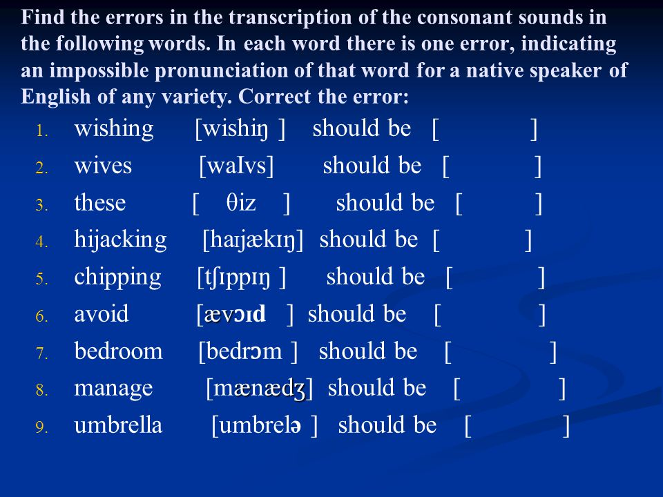 Find the errors in the transcription of the consonant sounds in the following words.