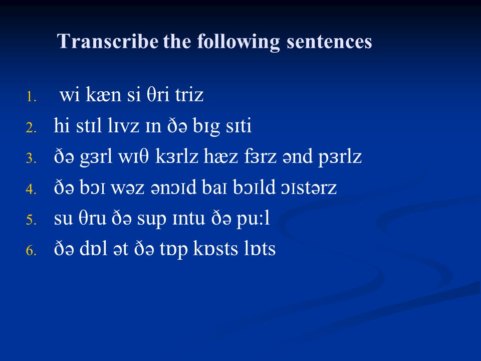 Transcribe the following sentences 1.wi kæn si θri triz 2.